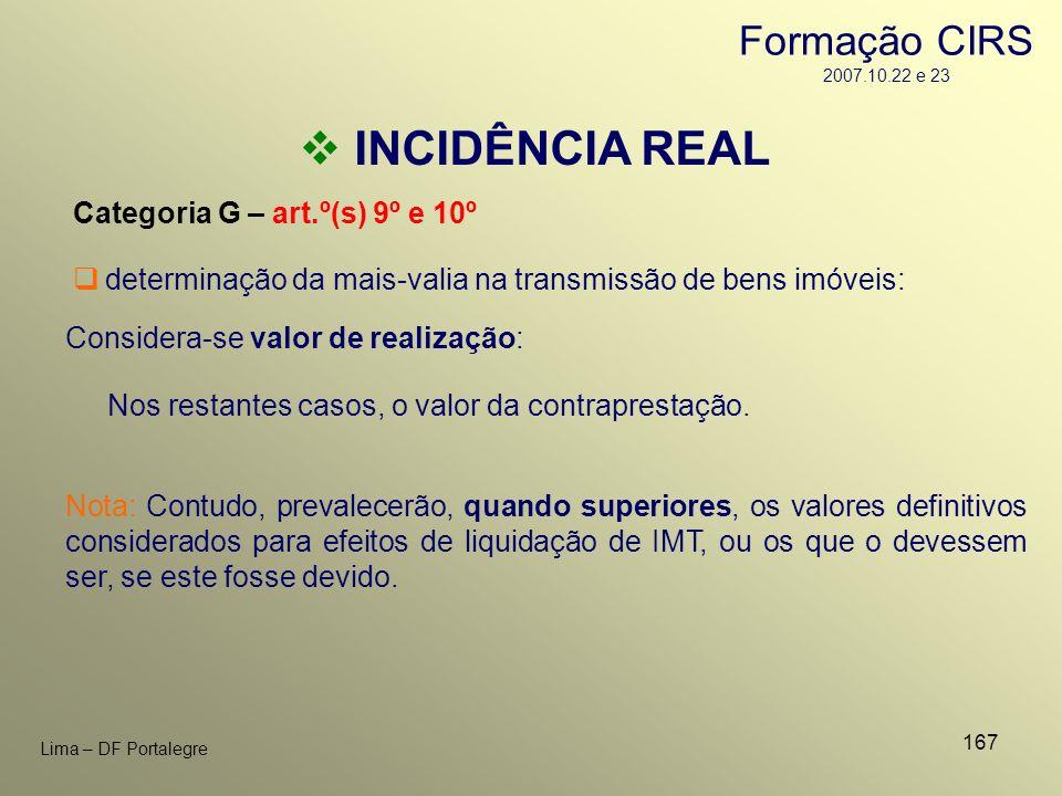 167 Lima – DF Portalegre INCIDÊNCIA REAL Categoria G – art.º(s) 9º e 10º Considera-se valor de realização: determinação da mais-valia na transmissão d