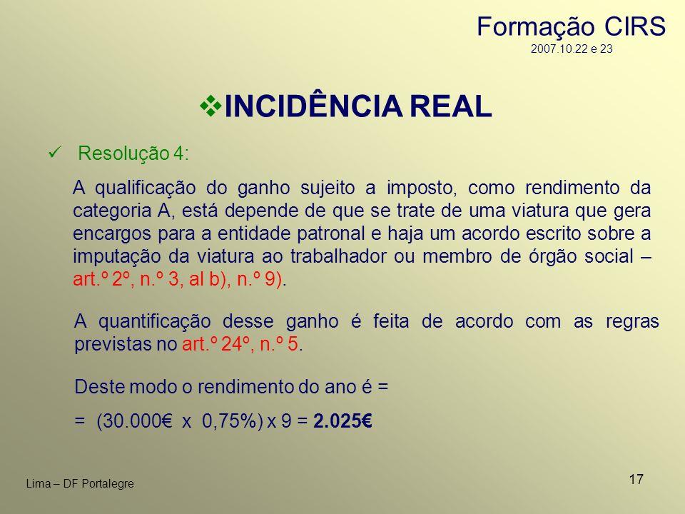 17 Lima – DF Portalegre INCIDÊNCIA REAL Resolução 4: A qualificação do ganho sujeito a imposto, como rendimento da categoria A, está depende de que se
