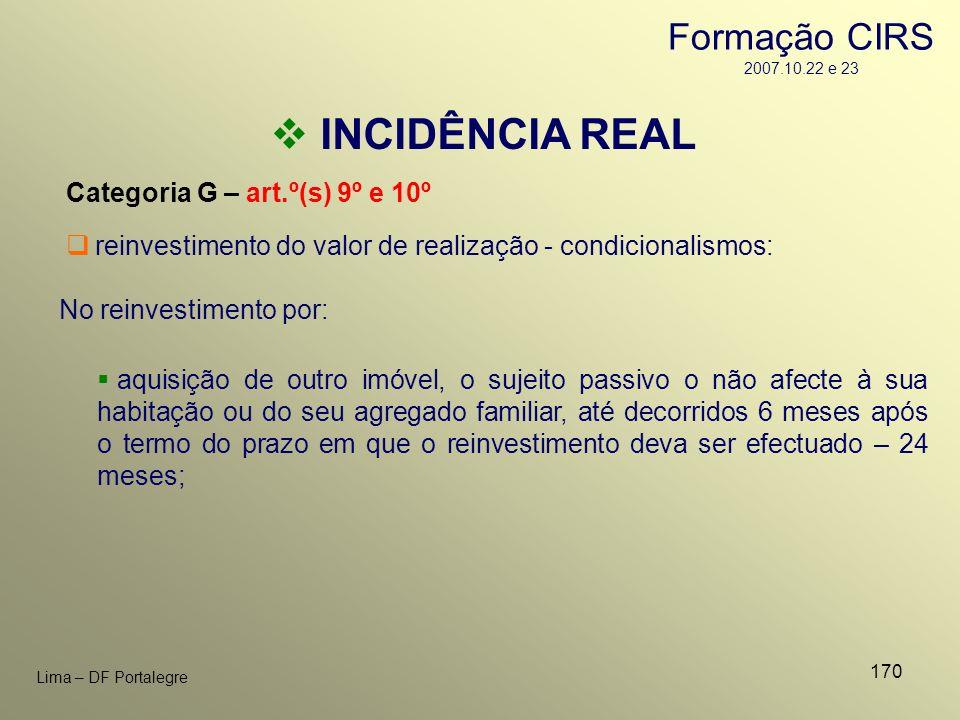 170 Lima – DF Portalegre INCIDÊNCIA REAL Categoria G – art.º(s) 9º e 10º No reinvestimento por: reinvestimento do valor de realização - condicionalism