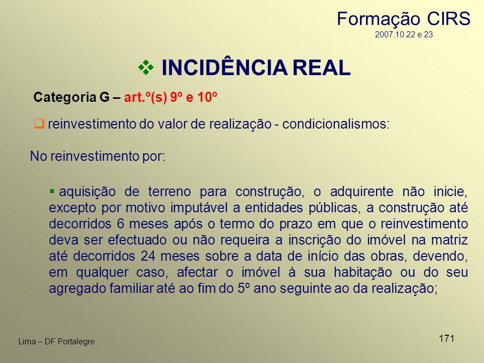 171 Lima – DF Portalegre INCIDÊNCIA REAL Categoria G – art.º(s) 9º e 10º No reinvestimento por: reinvestimento do valor de realização - condicionalism