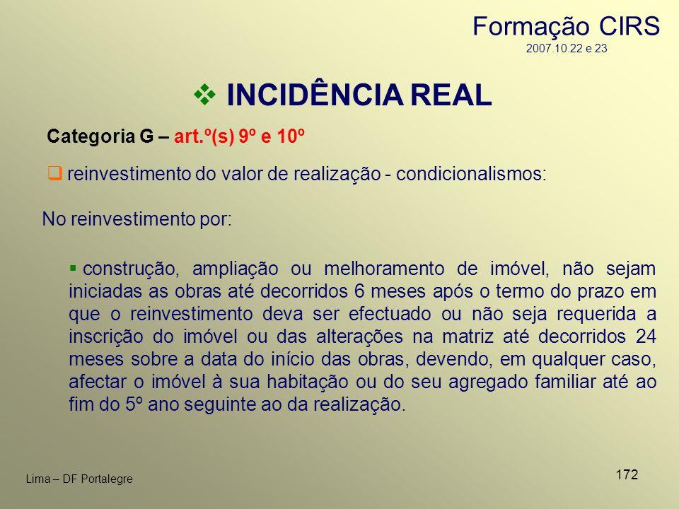 172 Lima – DF Portalegre INCIDÊNCIA REAL Categoria G – art.º(s) 9º e 10º No reinvestimento por: reinvestimento do valor de realização - condicionalism