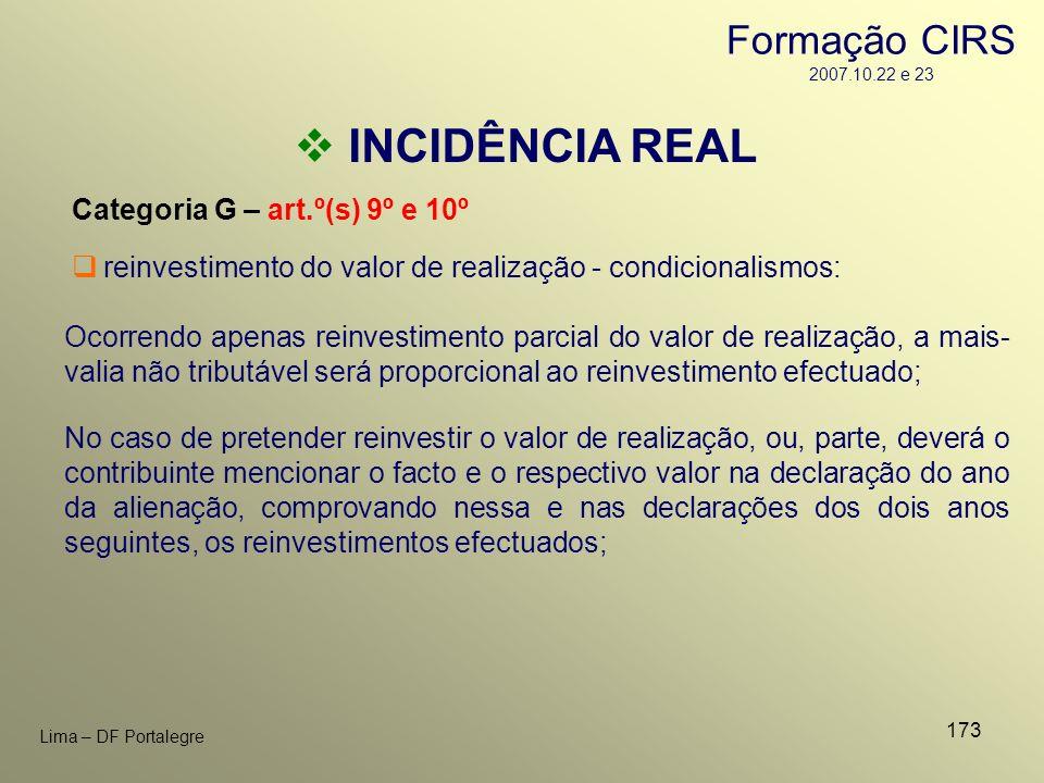 173 Lima – DF Portalegre INCIDÊNCIA REAL Categoria G – art.º(s) 9º e 10º Ocorrendo apenas reinvestimento parcial do valor de realização, a mais- valia