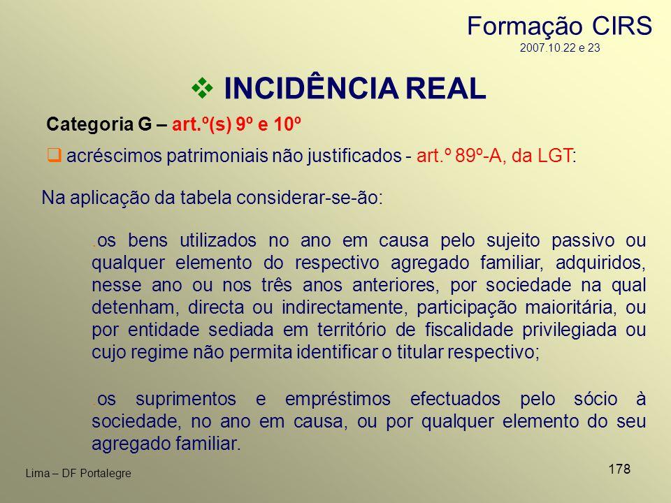 178 Lima – DF Portalegre INCIDÊNCIA REAL Categoria G – art.º(s) 9º e 10º acréscimos patrimoniais não justificados - art.º 89º-A, da LGT: Na aplicação