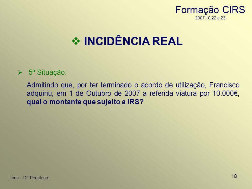 18 Lima – DF Portalegre INCIDÊNCIA REAL 5ª Situação: Admitindo que, por ter terminado o acordo de utilização, Francisco adquiriu, em 1 de Outubro de 2