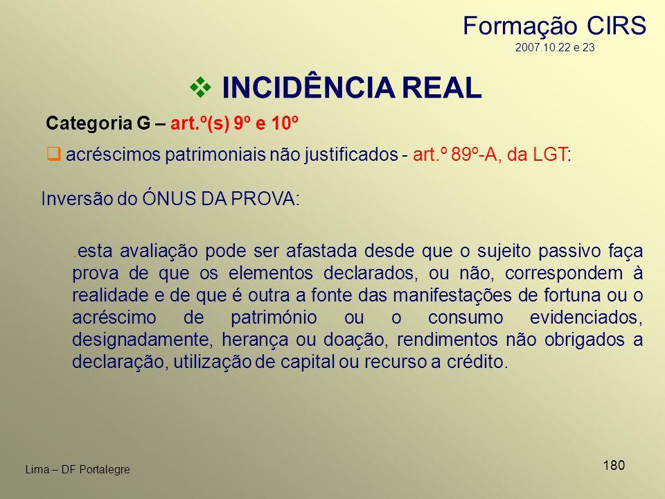 180 Lima – DF Portalegre INCIDÊNCIA REAL Categoria G – art.º(s) 9º e 10º acréscimos patrimoniais não justificados - art.º 89º-A, da LGT: Inversão do Ó