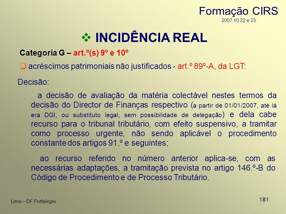 181 Lima – DF Portalegre INCIDÊNCIA REAL Categoria G – art.º(s) 9º e 10º acréscimos patrimoniais não justificados - art.º 89º-A, da LGT: Decisão:. a d