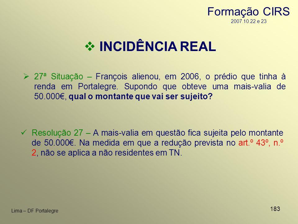 183 Lima – DF Portalegre INCIDÊNCIA REAL 27ª Situação – François alienou, em 2006, o prédio que tinha à renda em Portalegre. Supondo que obteve uma ma