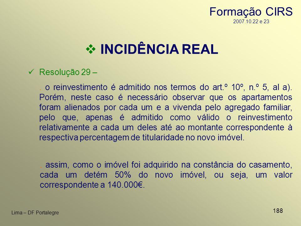 188 Lima – DF Portalegre INCIDÊNCIA REAL Resolução 29 –. o reinvestimento é admitido nos termos do art.º 10º, n.º 5, al a). Porém, neste caso é necess