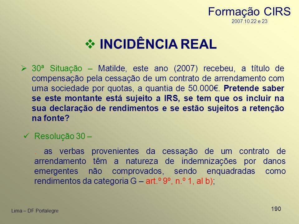 190 Lima – DF Portalegre INCIDÊNCIA REAL 30ª Situação – Matilde, este ano (2007) recebeu, a título de compensação pela cessação de um contrato de arre