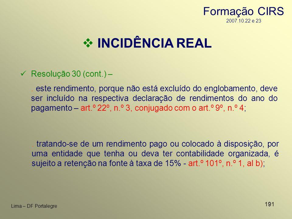 191 Lima – DF Portalegre INCIDÊNCIA REAL Resolução 30 (cont.) –. este rendimento, porque não está excluído do englobamento, deve ser incluído na respe