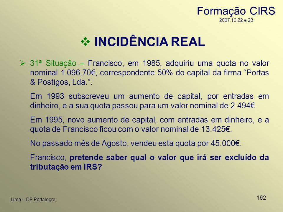 192 Lima – DF Portalegre INCIDÊNCIA REAL 31ª Situação – Francisco, em 1985, adquiriu uma quota no valor nominal 1.096,70, correspondente 50% do capita