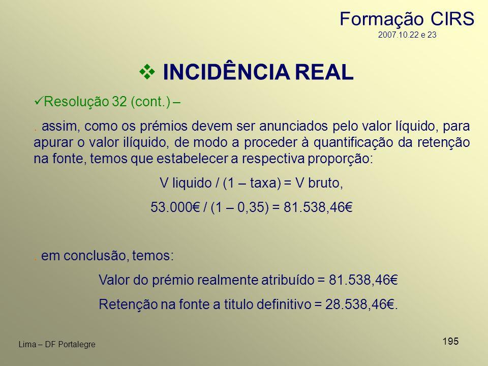 195 Lima – DF Portalegre INCIDÊNCIA REAL Resolução 32 (cont.) –. assim, como os prémios devem ser anunciados pelo valor líquido, para apurar o valor i