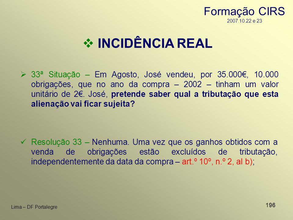 196 Lima – DF Portalegre INCIDÊNCIA REAL 33ª Situação – Em Agosto, José vendeu, por 35.000, 10.000 obrigações, que no ano da compra – 2002 – tinham um