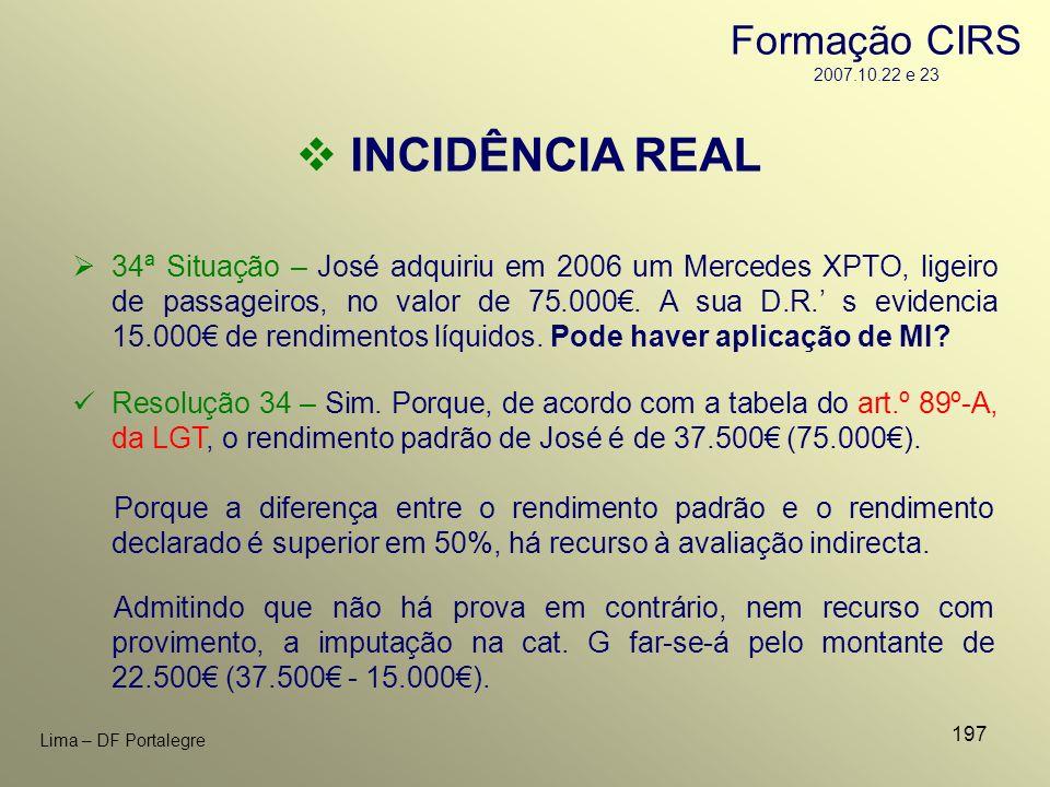197 Lima – DF Portalegre INCIDÊNCIA REAL 34ª Situação – José adquiriu em 2006 um Mercedes XPTO, ligeiro de passageiros, no valor de 75.000. A sua D.R.