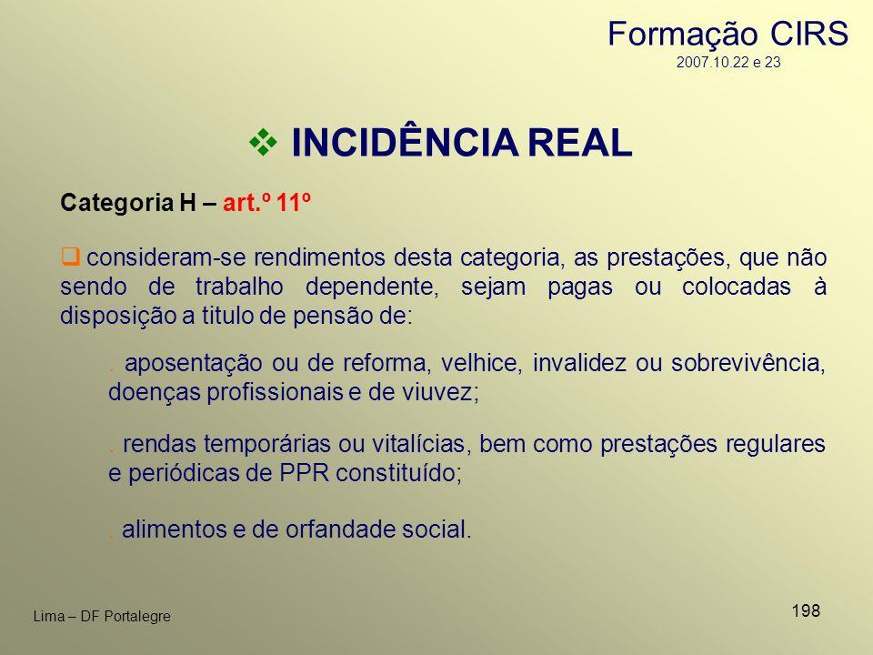 198 Lima – DF Portalegre INCIDÊNCIA REAL Categoria H – art.º 11º. aposentação ou de reforma, velhice, invalidez ou sobrevivência, doenças profissionai