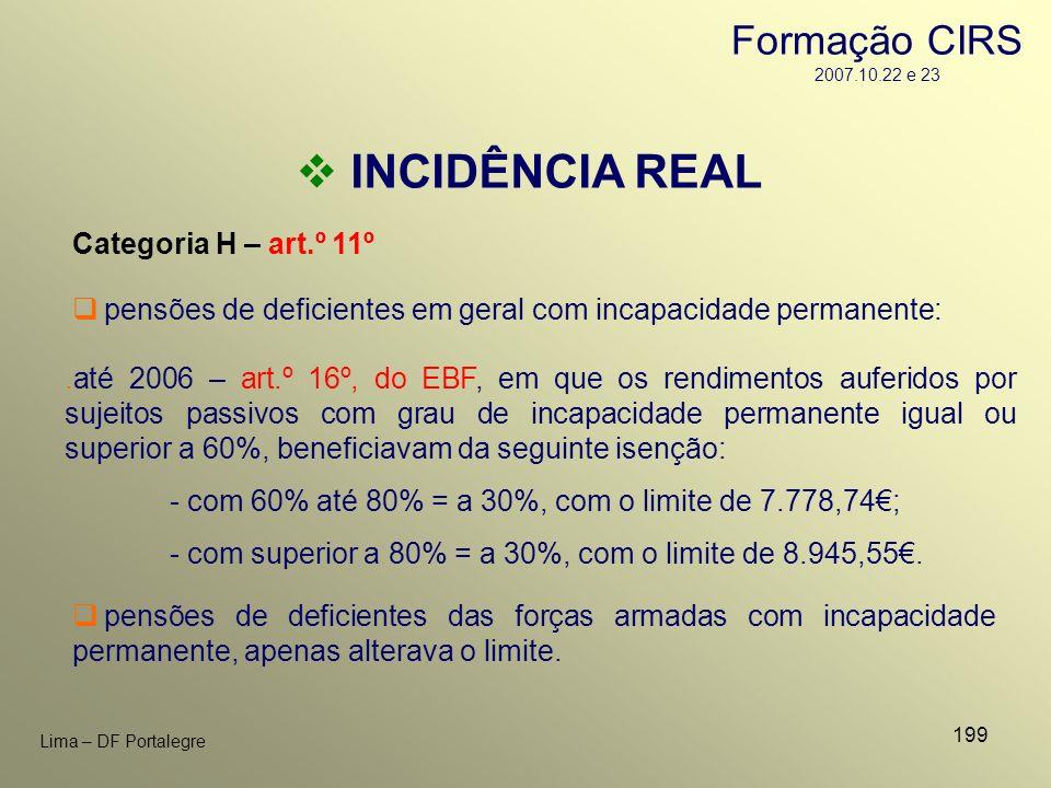 199 Lima – DF Portalegre INCIDÊNCIA REAL Categoria H – art.º 11º pensões de deficientes em geral com incapacidade permanente:.até 2006 – art.º 16º, do