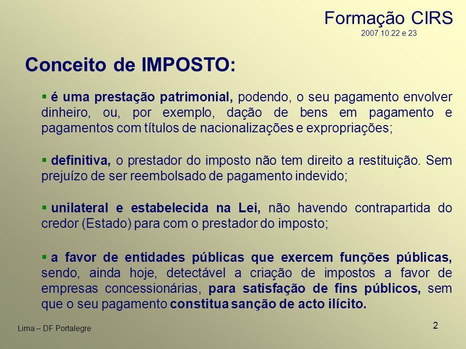 2 Lima – DF Portalegre Conceito de IMPOSTO: é uma prestação patrimonial, podendo, o seu pagamento envolver dinheiro, ou, por exemplo, dação de bens em