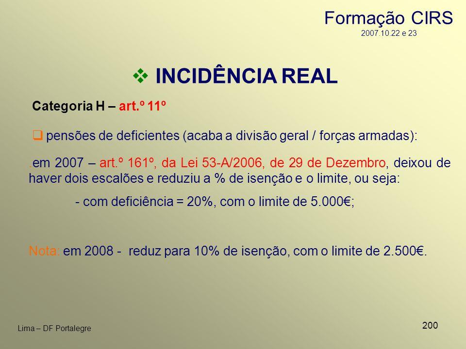 200 Lima – DF Portalegre INCIDÊNCIA REAL Categoria H – art.º 11º pensões de deficientes (acaba a divisão geral / forças armadas):.em 2007 – art.º 161º