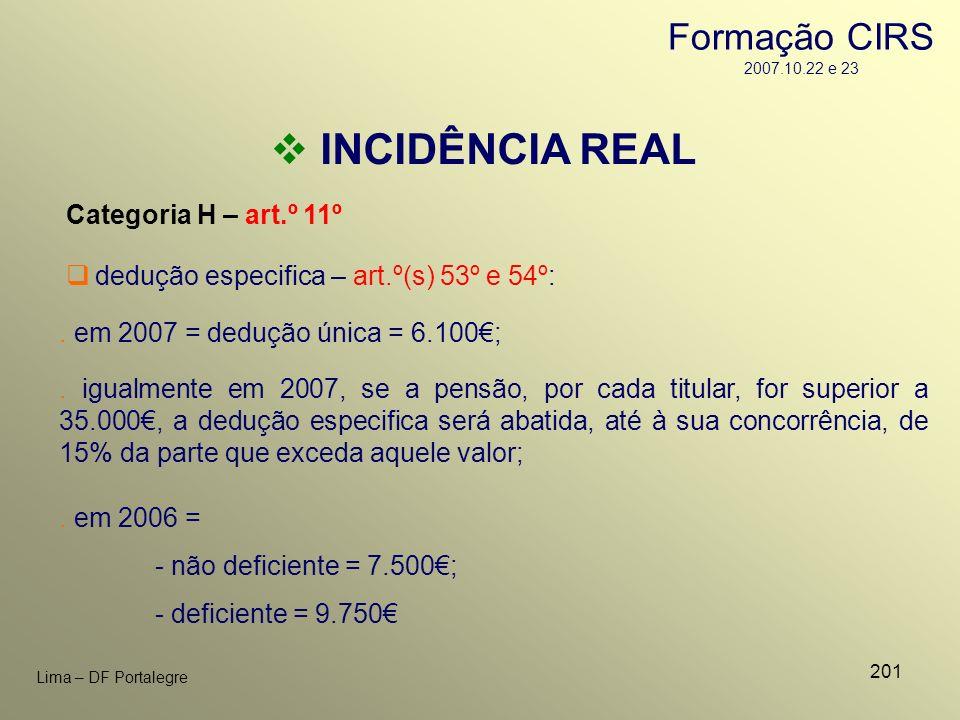 201 Lima – DF Portalegre INCIDÊNCIA REAL Categoria H – art.º 11º dedução especifica – art.º(s) 53º e 54º:. em 2007 = dedução única = 6.100;. em 2006 =