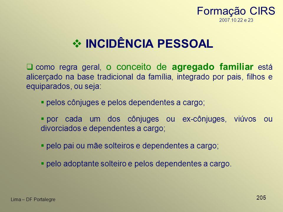 205 Lima – DF Portalegre INCIDÊNCIA PESSOAL como regra geral, o conceito de agregado familiar está alicerçado na base tradicional da família, integrad