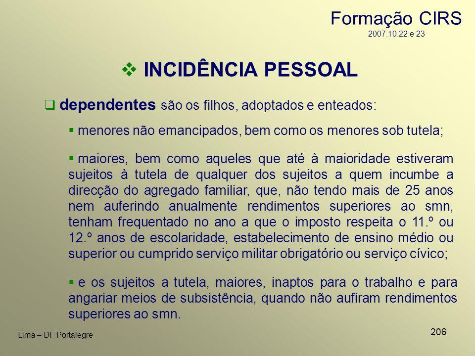 206 Lima – DF Portalegre INCIDÊNCIA PESSOAL dependentes são os filhos, adoptados e enteados: menores não emancipados, bem como os menores sob tutela;