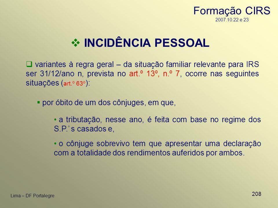 208 Lima – DF Portalegre INCIDÊNCIA PESSOAL variantes à regra geral – da situação familiar relevante para IRS ser 31/12/ano n, prevista no art.º 13º,