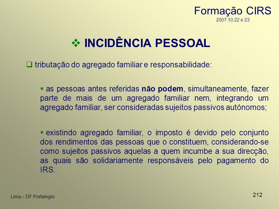 212 Lima – DF Portalegre INCIDÊNCIA PESSOAL tributação do agregado familiar e responsabilidade: as pessoas antes referidas não podem, simultaneamente,