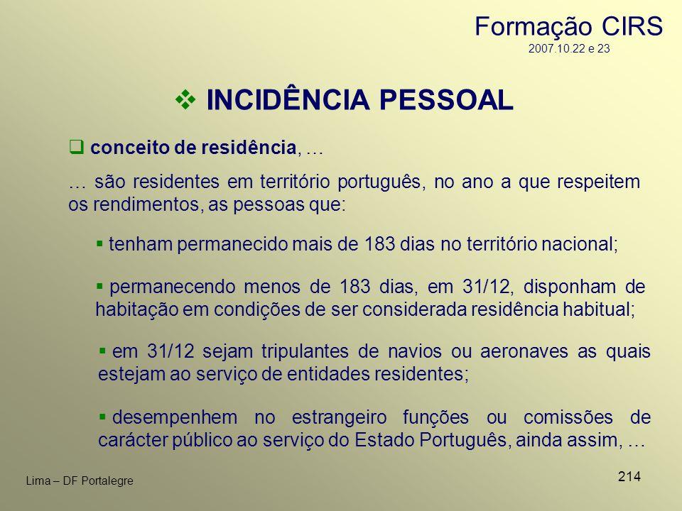 214 Lima – DF Portalegre conceito de residência, … … são residentes em território português, no ano a que respeitem os rendimentos, as pessoas que: IN