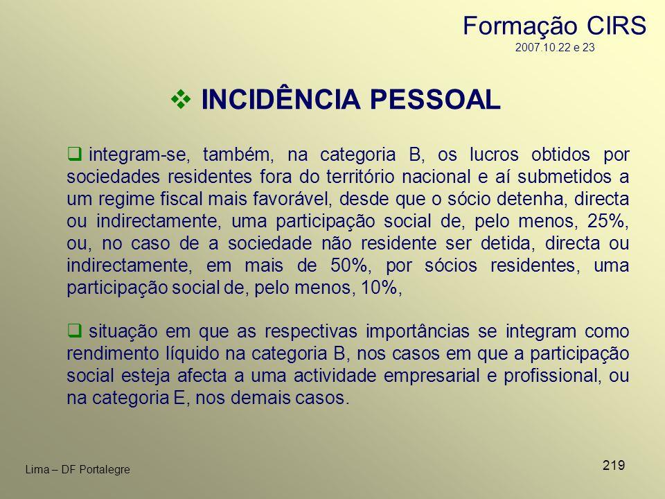 219 Lima – DF Portalegre INCIDÊNCIA PESSOAL situação em que as respectivas importâncias se integram como rendimento líquido na categoria B, nos casos