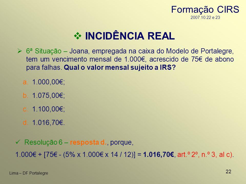 22 Lima – DF Portalegre 6ª Situação – Joana, empregada na caixa do Modelo de Portalegre, tem um vencimento mensal de 1.000, acrescido de 75 de abono p
