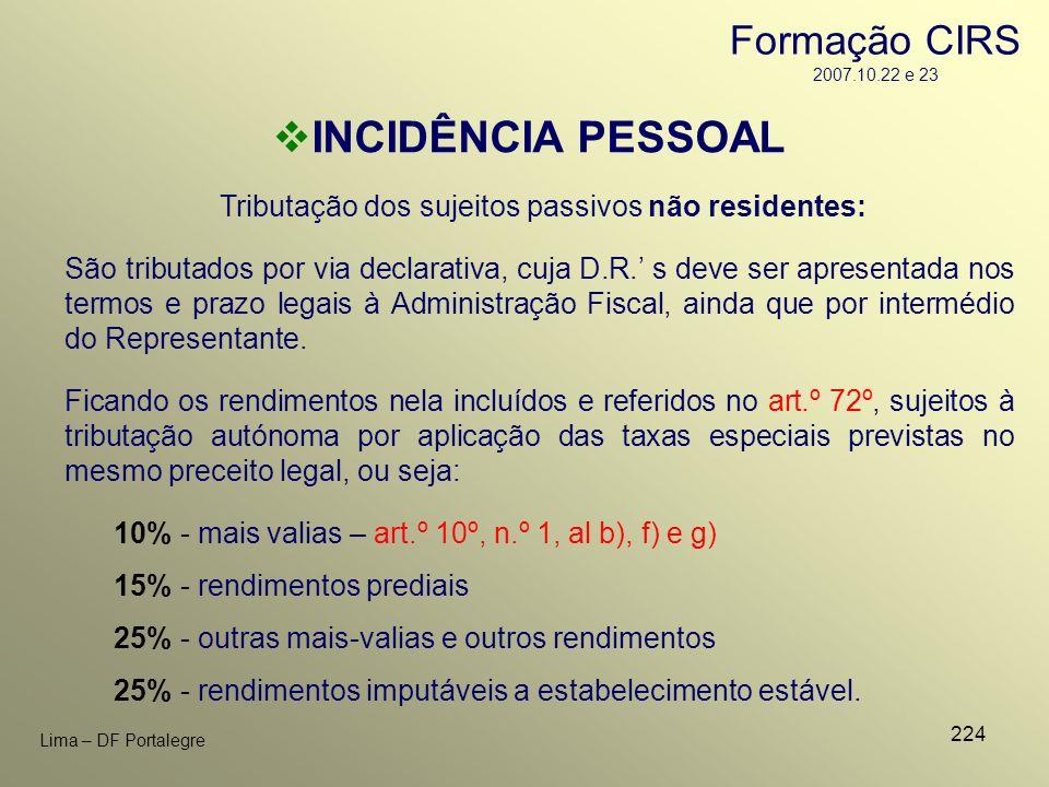 224 Lima – DF Portalegre Tributação dos sujeitos passivos não residentes: 10% - mais valias – art.º 10º, n.º 1, al b), f) e g) 15% - rendimentos predi