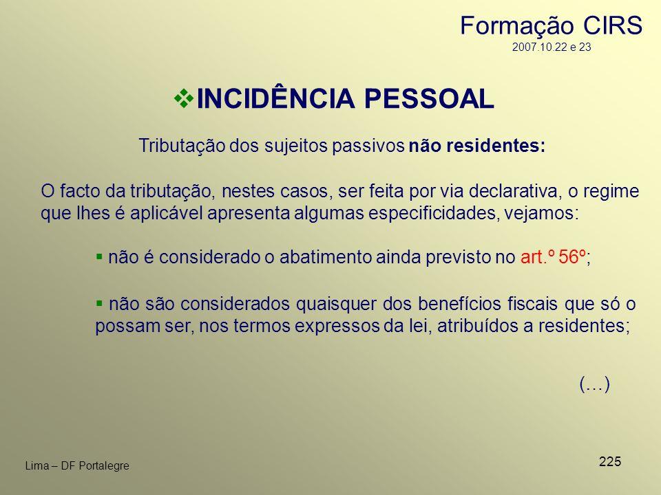 225 Lima – DF Portalegre Tributação dos sujeitos passivos não residentes: INCIDÊNCIA PESSOAL O facto da tributação, nestes casos, ser feita por via de