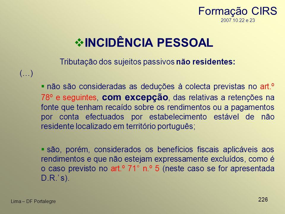 226 Lima – DF Portalegre Tributação dos sujeitos passivos não residentes: INCIDÊNCIA PESSOAL não são consideradas as deduções à colecta previstas no a
