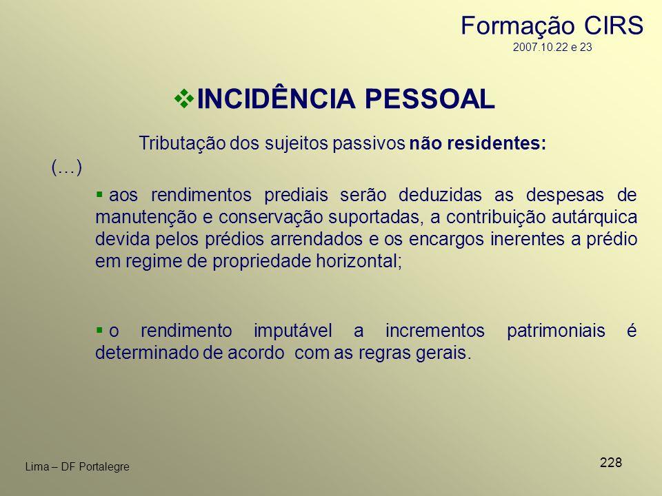 228 Lima – DF Portalegre Tributação dos sujeitos passivos não residentes: INCIDÊNCIA PESSOAL aos rendimentos prediais serão deduzidas as despesas de m