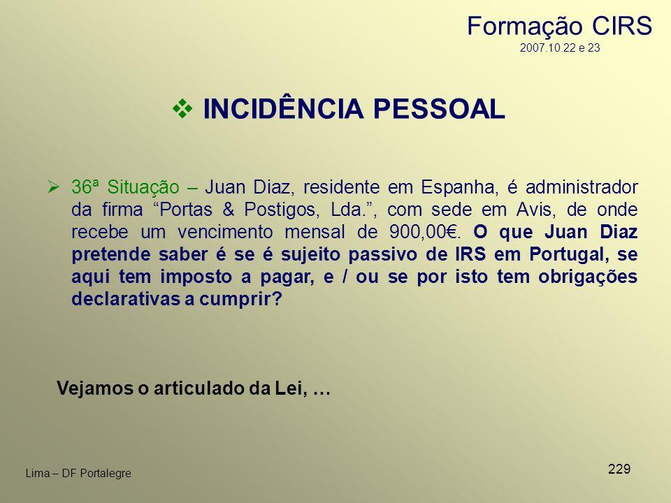 229 Lima – DF Portalegre INCIDÊNCIA PESSOAL Vejamos o articulado da Lei, … 36ª Situação – Juan Diaz, residente em Espanha, é administrador da firma Po