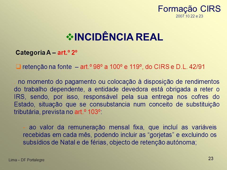 23 Lima – DF Portalegre INCIDÊNCIA REAL Categoria A – art.º 2º - ao valor da remuneração mensal fixa, que incluí as variáveis recebidas em cada mês, p