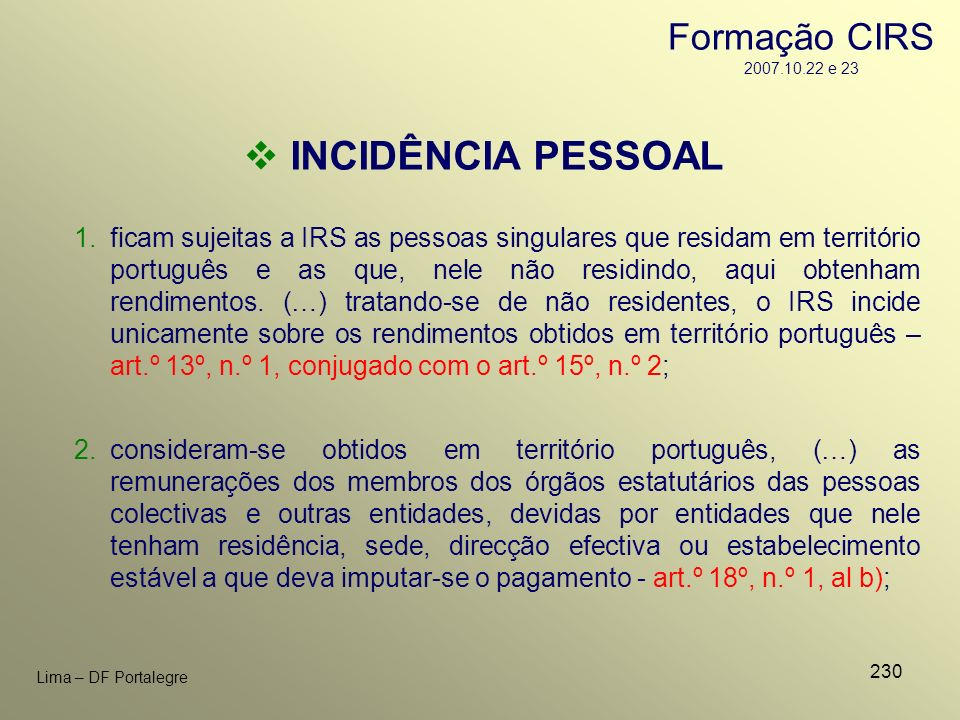 230 Lima – DF Portalegre INCIDÊNCIA PESSOAL 1.ficam sujeitas a IRS as pessoas singulares que residam em território português e as que, nele não residi