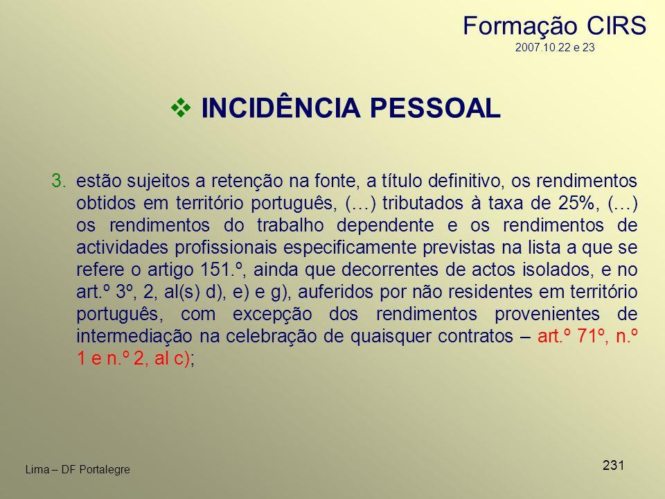 231 Lima – DF Portalegre INCIDÊNCIA PESSOAL 3.estão sujeitos a retenção na fonte, a título definitivo, os rendimentos obtidos em território português,