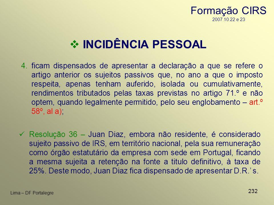 232 Lima – DF Portalegre 4.ficam dispensados de apresentar a declaração a que se refere o artigo anterior os sujeitos passivos que, no ano a que o imp