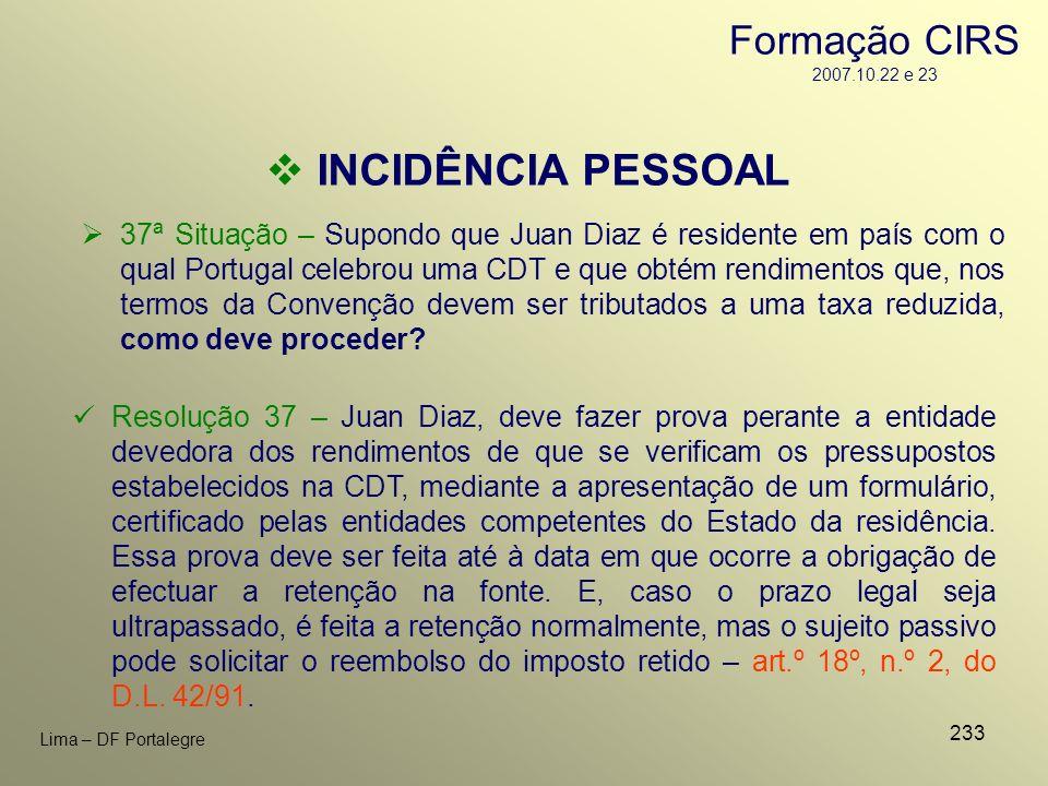 233 Lima – DF Portalegre 37ª Situação – Supondo que Juan Diaz é residente em país com o qual Portugal celebrou uma CDT e que obtém rendimentos que, no