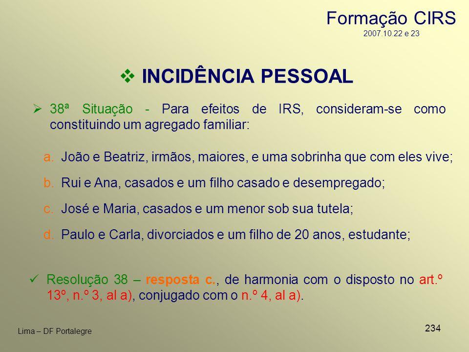 234 Lima – DF Portalegre 38ª Situação - Para efeitos de IRS, consideram-se como constituindo um agregado familiar: c.José e Maria, casados e um menor