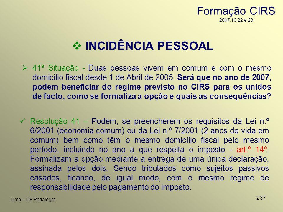 237 Lima – DF Portalegre 41ª Situação - Duas pessoas vivem em comum e com o mesmo domicilio fiscal desde 1 de Abril de 2005. Será que no ano de 2007,