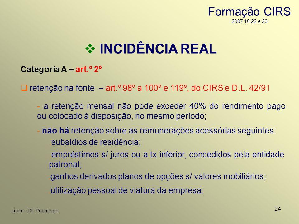 24 Lima – DF Portalegre INCIDÊNCIA REAL Categoria A – art.º 2º retenção na fonte – art.º 98º a 100º e 119º, do CIRS e D.L. 42/91 - a retenção mensal n