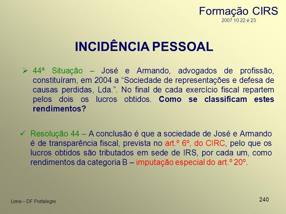 240 Lima – DF Portalegre 44ª Situação – José e Armando, advogados de profissão, constituíram, em 2004 a Sociedade de representações e defesa de causas