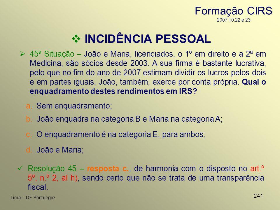 241 Lima – DF Portalegre 45ª Situação – João e Maria, licenciados, o 1º em direito e a 2ª em Medicina, são sócios desde 2003. A sua firma é bastante l