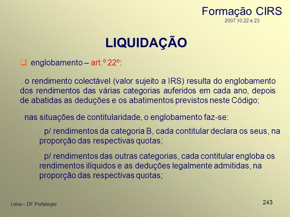 243 Lima – DF Portalegre LIQUIDAÇÃO englobamento – art.º 22º:. o rendimento colectável (valor sujeito a IRS) resulta do englobamento dos rendimentos d