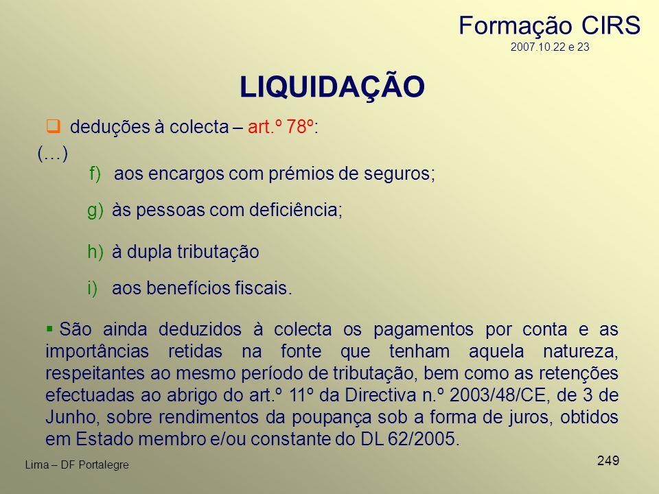 249 Lima – DF Portalegre f)aos encargos com prémios de seguros; São ainda deduzidos à colecta os pagamentos por conta e as importâncias retidas na fon