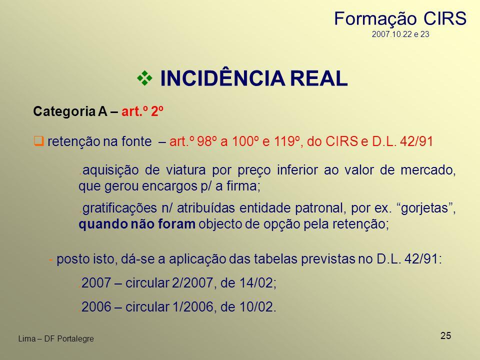 25 Lima – DF Portalegre INCIDÊNCIA REAL Categoria A – art.º 2º - posto isto, dá-se a aplicação das tabelas previstas no D.L. 42/91:.2007 – circular 2/