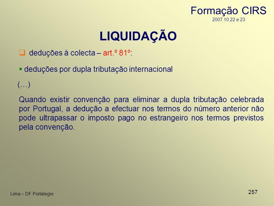 257 Lima – DF Portalegre LIQUIDAÇÃO deduções à colecta – art.º 81º: deduções por dupla tributação internacional Quando existir convenção para eliminar