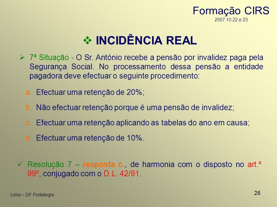 26 Lima – DF Portalegre 7ª Situação - O Sr. António recebe a pensão por invalidez paga pela Segurança Social. No processamento dessa pensão a entidade